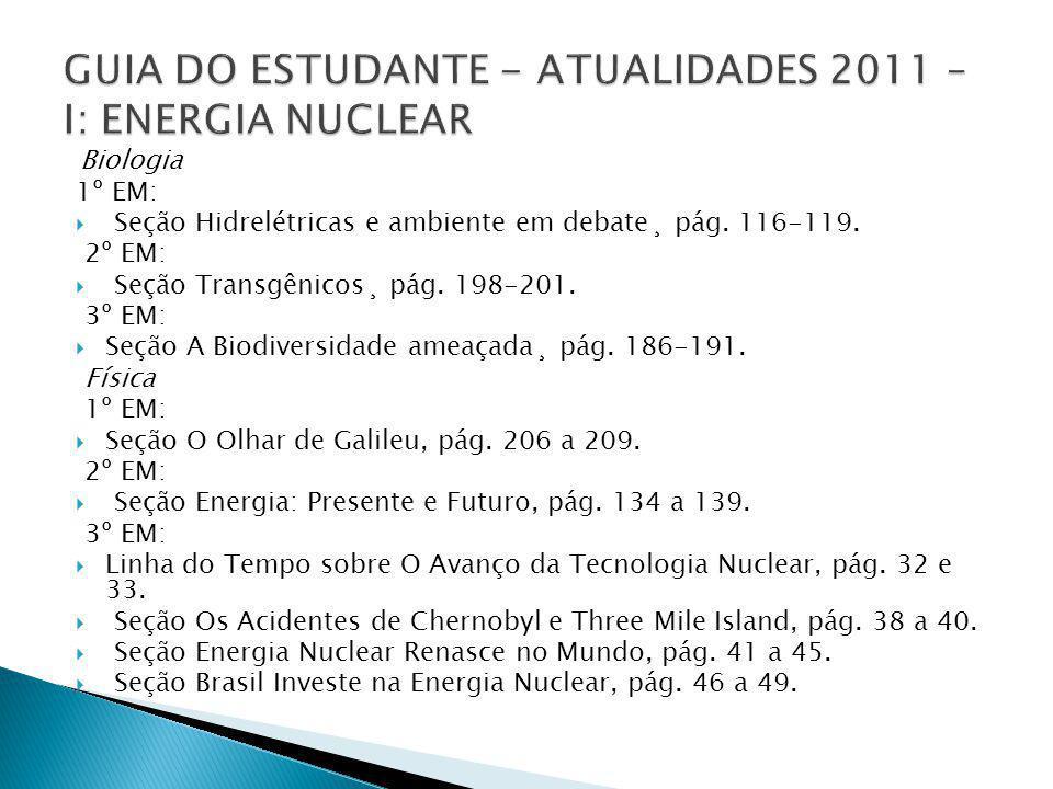 Biologia 1º EM: Seção Hidrelétricas e ambiente em debate¸ pág. 116-119. 2º EM: Seção Transgênicos¸ pág. 198-201. 3º EM: Seção A Biodiversidade ameaçad