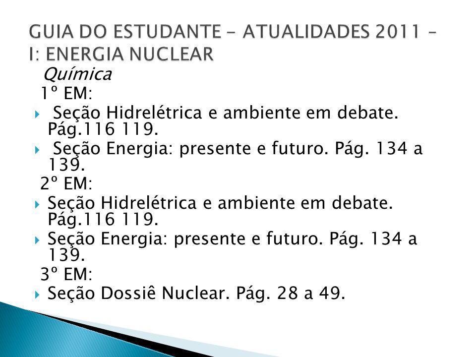 Química 1º EM: Seção Hidrelétrica e ambiente em debate. Pág.116 119. Seção Energia: presente e futuro. Pág. 134 a 139. 2º EM: Seção Hidrelétrica e amb