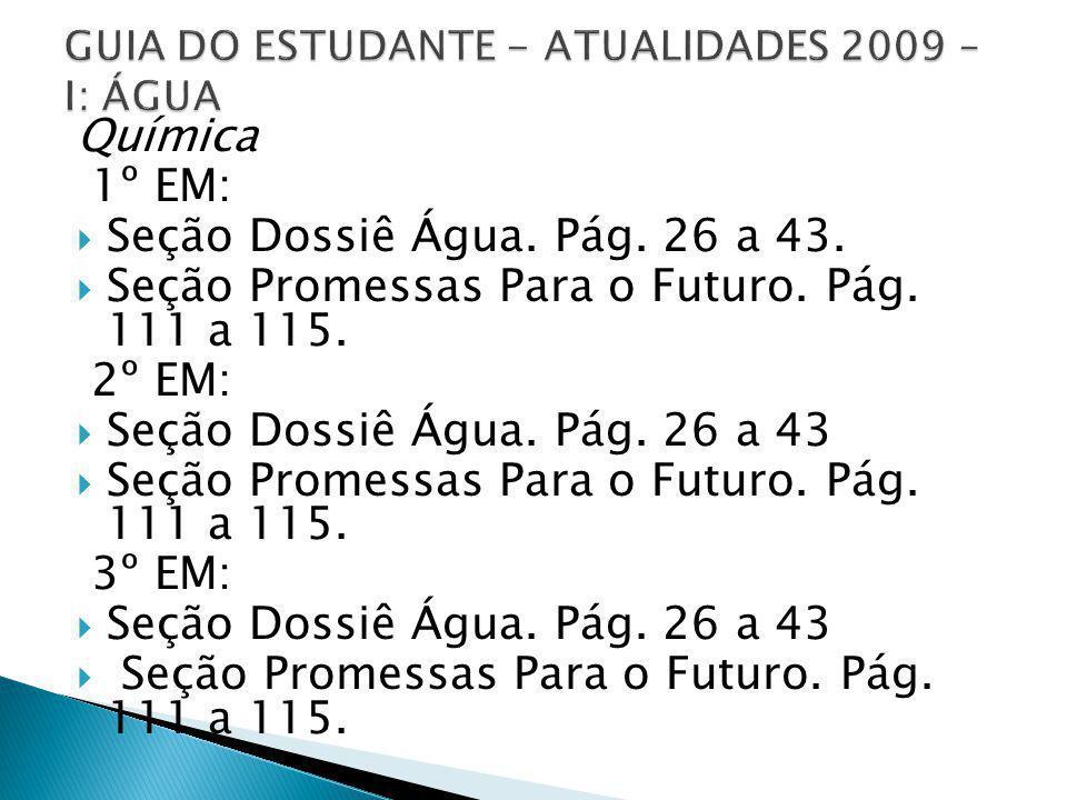 Química 1º EM: Seção Dossiê Água. Pág. 26 a 43. Seção Promessas Para o Futuro. Pág. 111 a 115. 2º EM: Seção Dossiê Água. Pág. 26 a 43 Seção Promessas
