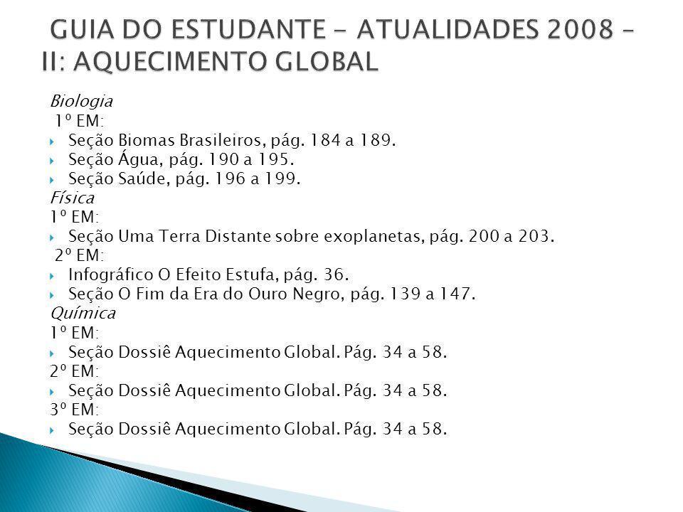 Biologia 1º EM: Seção Biomas Brasileiros, pág. 184 a 189. Seção Água, pág. 190 a 195. Seção Saúde, pág. 196 a 199. Física 1º EM: Seção Uma Terra Dista