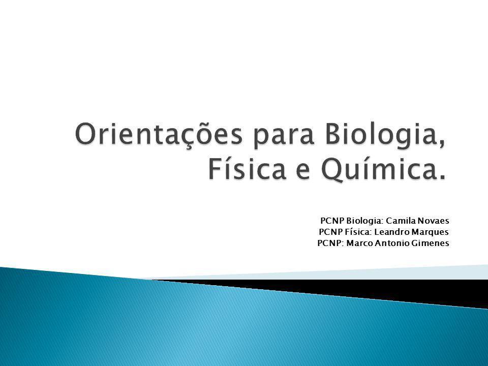 PCNP Biologia: Camila Novaes PCNP Física: Leandro Marques PCNP: Marco Antonio Gimenes