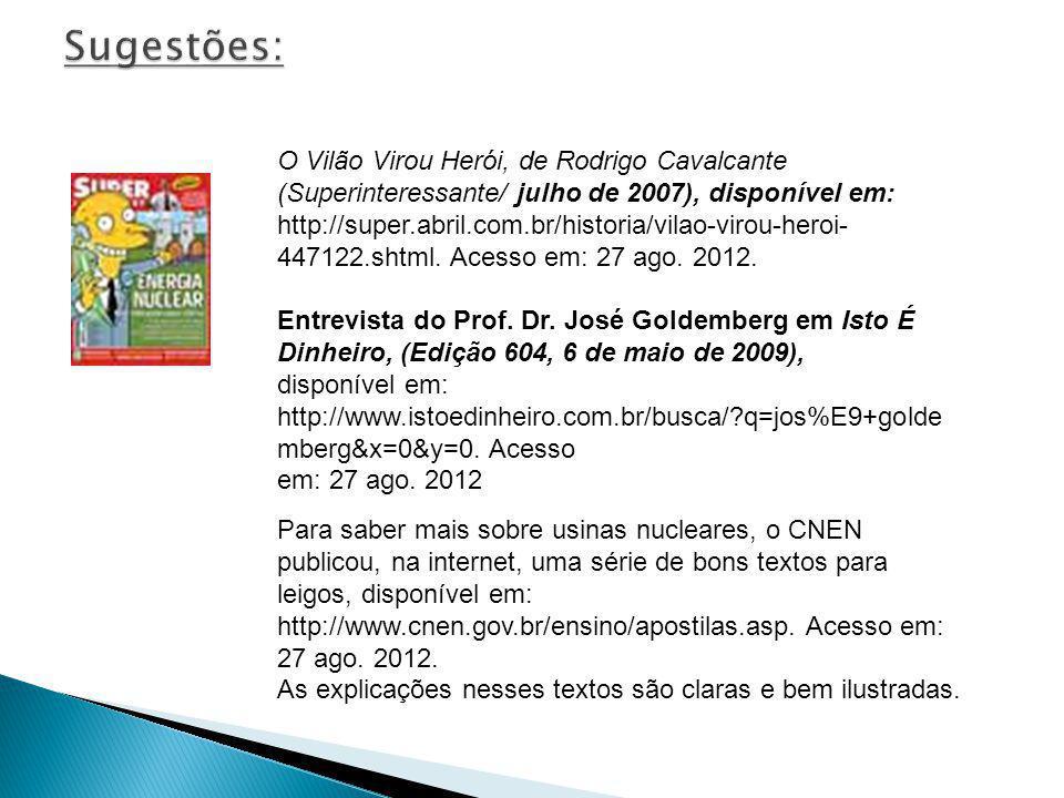 O Vilão Virou Herói, de Rodrigo Cavalcante (Superinteressante/ julho de 2007), disponível em: http://super.abril.com.br/historia/vilao-virou-heroi- 44
