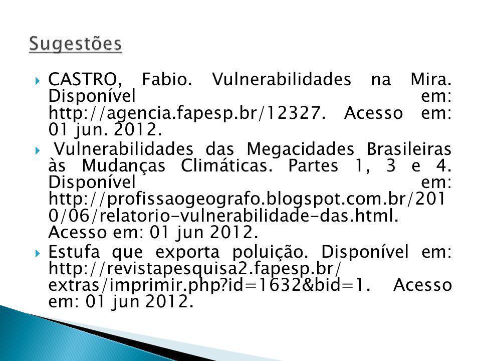 CASTRO, Fabio. Vulnerabilidades na Mira. Disponível em: http://agencia.fapesp.br/12327. Acesso em: 01 jun. 2012. Vulnerabilidades das Megacidades Bras
