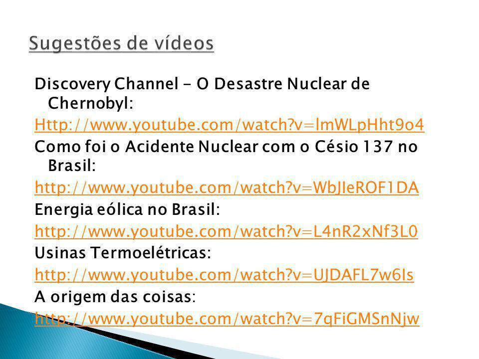 Discovery Channel - O Desastre Nuclear de Chernobyl: Http://www.youtube.com/watch?v=lmWLpHht9o4 Como foi o Acidente Nuclear com o Césio 137 no Brasil: