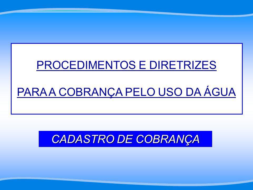 PROCEDIMENTOS E DIRETRIZES PARA A COBRANÇA PELO USO DA ÁGUA CADASTRO DE COBRANÇA