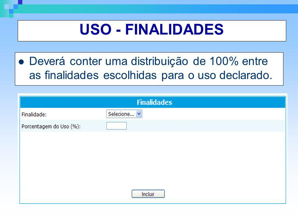 USO - FINALIDADES Deverá conter uma distribuição de 100% entre as finalidades escolhidas para o uso declarado.
