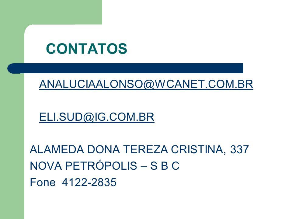 CONTATOS ANALUCIAALONSO@WCANET.COM.BR ELI.SUD@IG.COM.BR ALAMEDA DONA TEREZA CRISTINA, 337 NOVA PETRÓPOLIS – S B C Fone 4122-2835