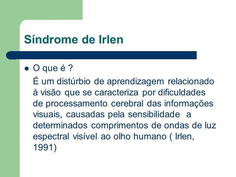 Síndrome de Irlen O que é ? É um distúrbio de aprendizagem relacionado à visão que se caracteriza por dificuldades de processamento cerebral das infor