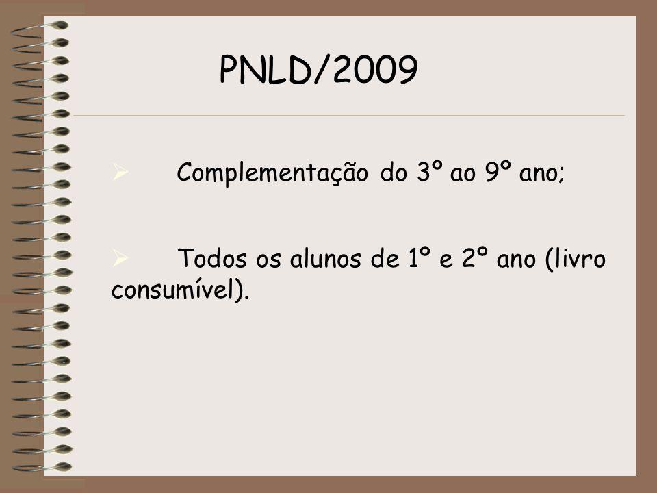Complementação do 3º ao 9º ano; Todos os alunos de 1º e 2º ano (livro consumível). PNLD/2009