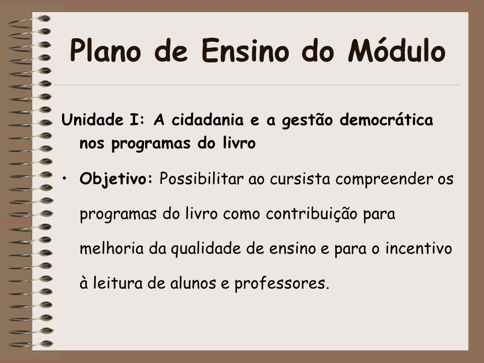 Plano de Ensino do Módulo Unidade I: A cidadania e a gestão democrática nos programas do livro Objetivo: Possibilitar ao cursista compreender os progr