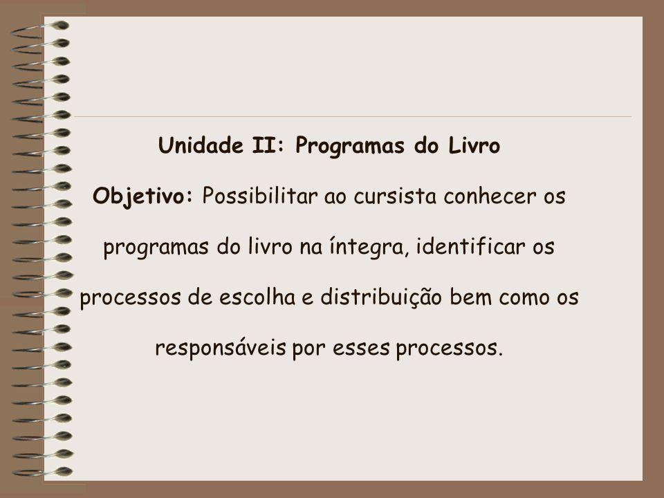 Unidade II: Programas do Livro Objetivo: Possibilitar ao cursista conhecer os programas do livro na íntegra, identificar os processos de escolha e dis