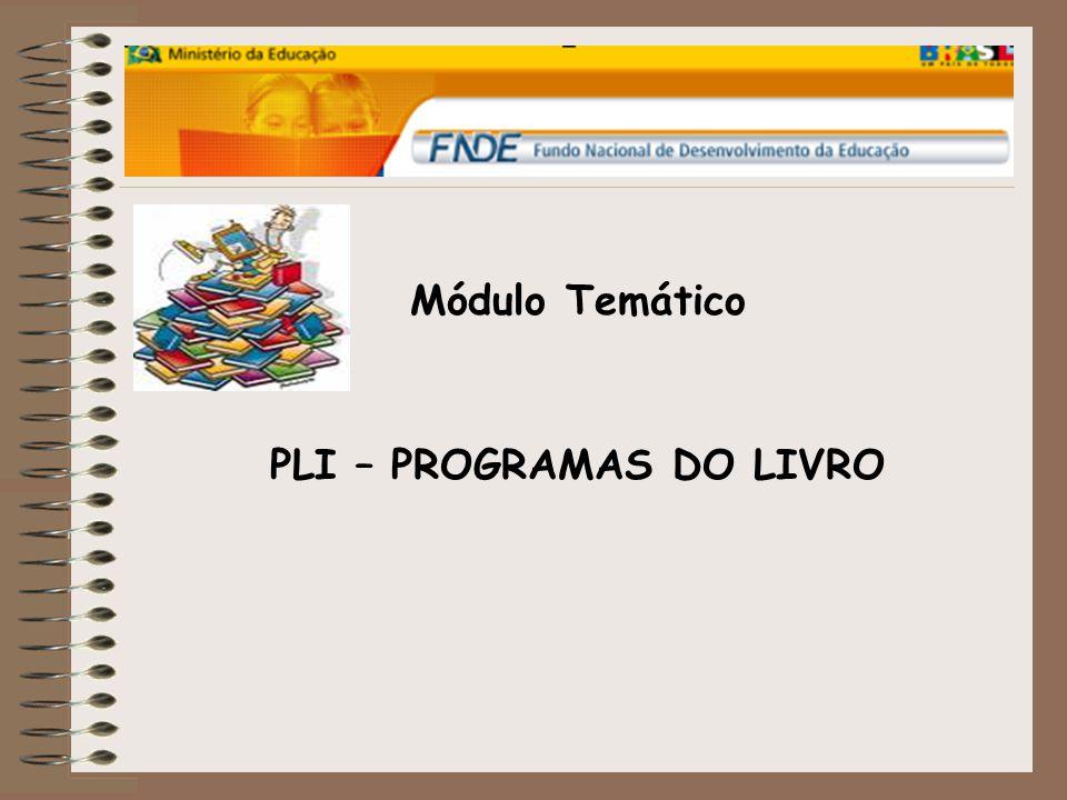 PLI – Programas do Livro PNLD – Programa Nacional do Livro Didático; PNLEM – Programa Nacional do Livro Didático para o Ensino Médio; PNBE – Programa Nacional Biblioteca da Escola; PNLA – Programa Nacional do Livro Didático para Alfabetização de Jovens e Adultos