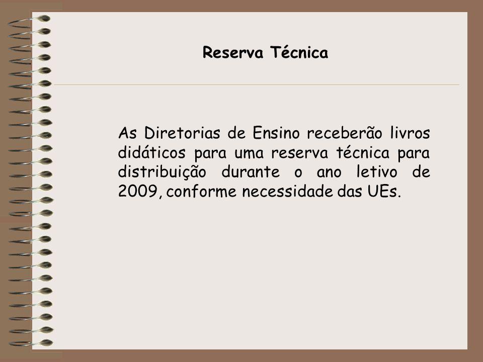 As Diretorias de Ensino receberão livros didáticos para uma reserva técnica para distribuição durante o ano letivo de 2009, conforme necessidade das U