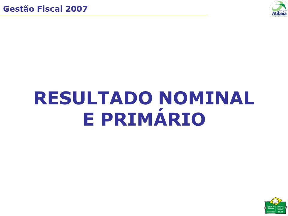 Gestão Fiscal 2007 RESULTADO NOMINAL E PRIMÁRIO