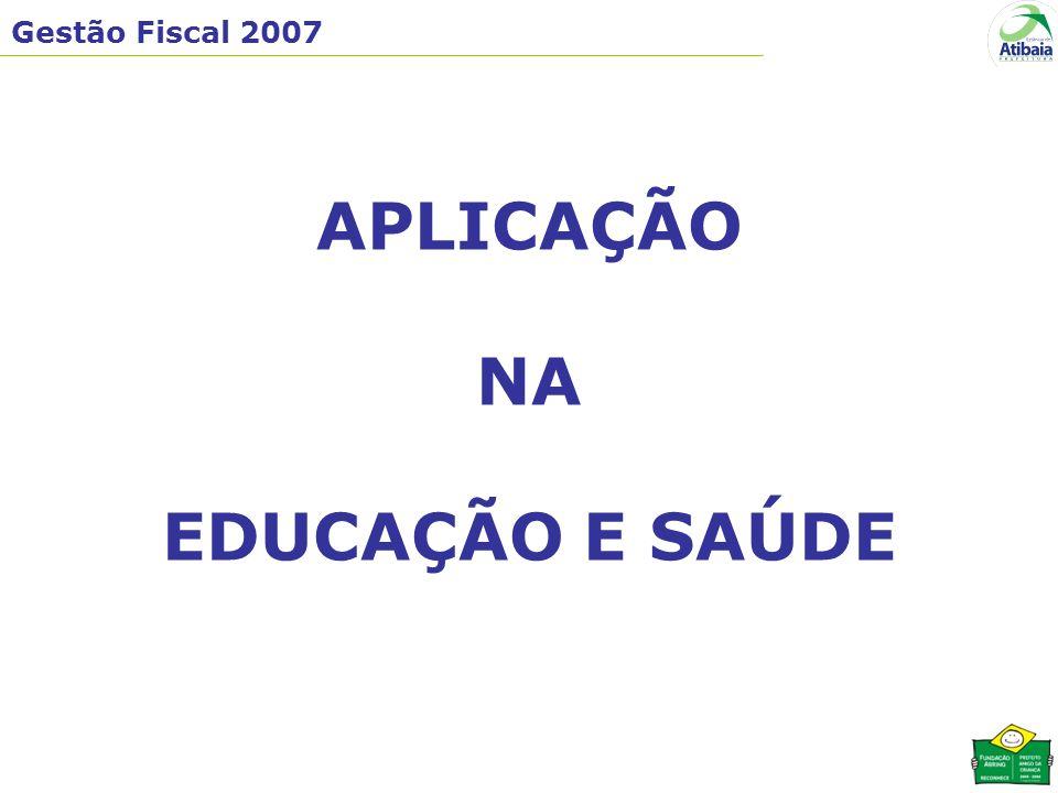 Gestão Fiscal 2007 APLICAÇÃO NA EDUCAÇÃO E SAÚDE