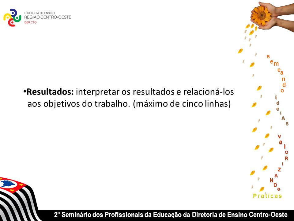 2º Seminário dos Profissionais da Educação da Diretoria de Ensino Centro-Oeste Praticas Resultados: interpretar os resultados e relacioná-los aos objetivos do trabalho.