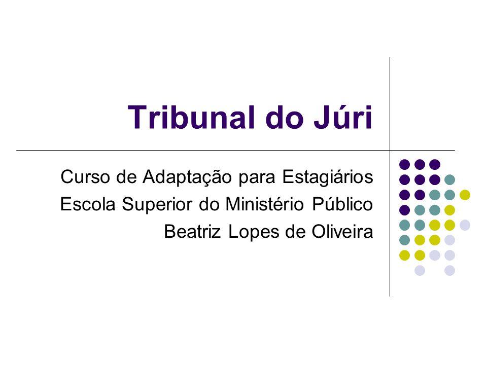 Tribunal do Júri Curso de Adaptação para Estagiários Escola Superior do Ministério Público Beatriz Lopes de Oliveira