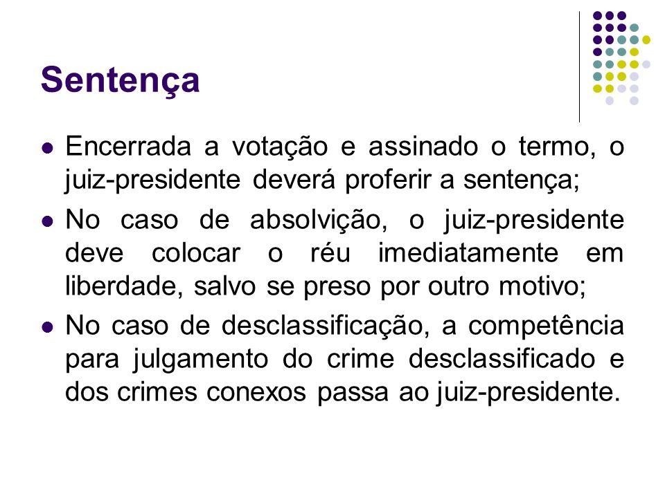 Sentença Encerrada a votação e assinado o termo, o juiz-presidente deverá proferir a sentença; No caso de absolvição, o juiz-presidente deve colocar o