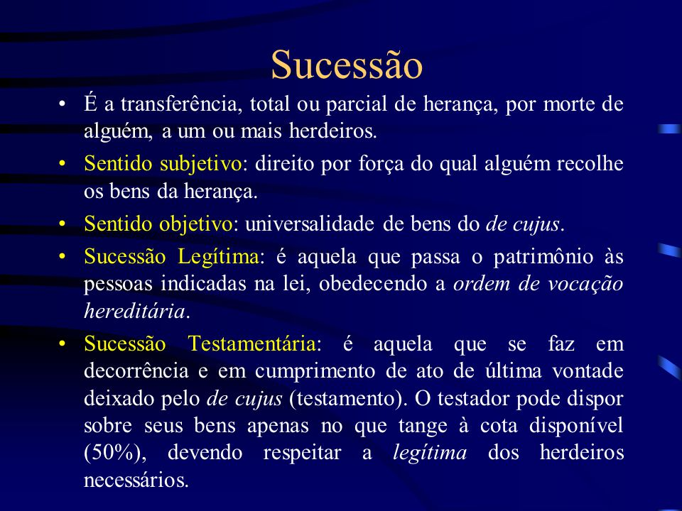 Sucessão É a transferência, total ou parcial de herança, por morte de alguém, a um ou mais herdeiros. Sentido subjetivo: direito por força do qual alg