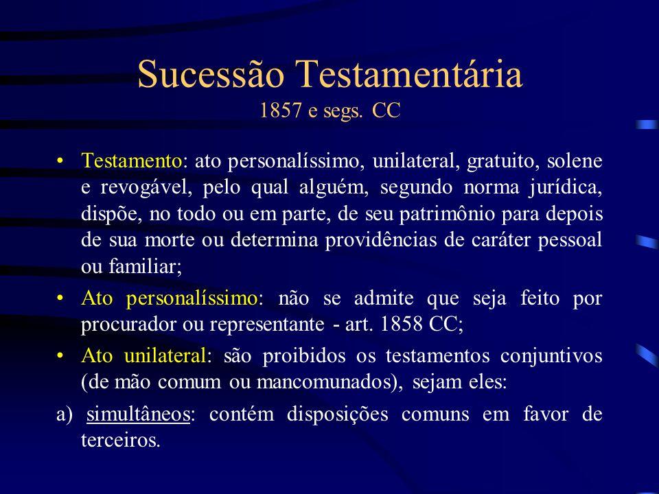 Sucessão Testamentária 1857 e segs. CC Testamento: ato personalíssimo, unilateral, gratuito, solene e revogável, pelo qual alguém, segundo norma juríd