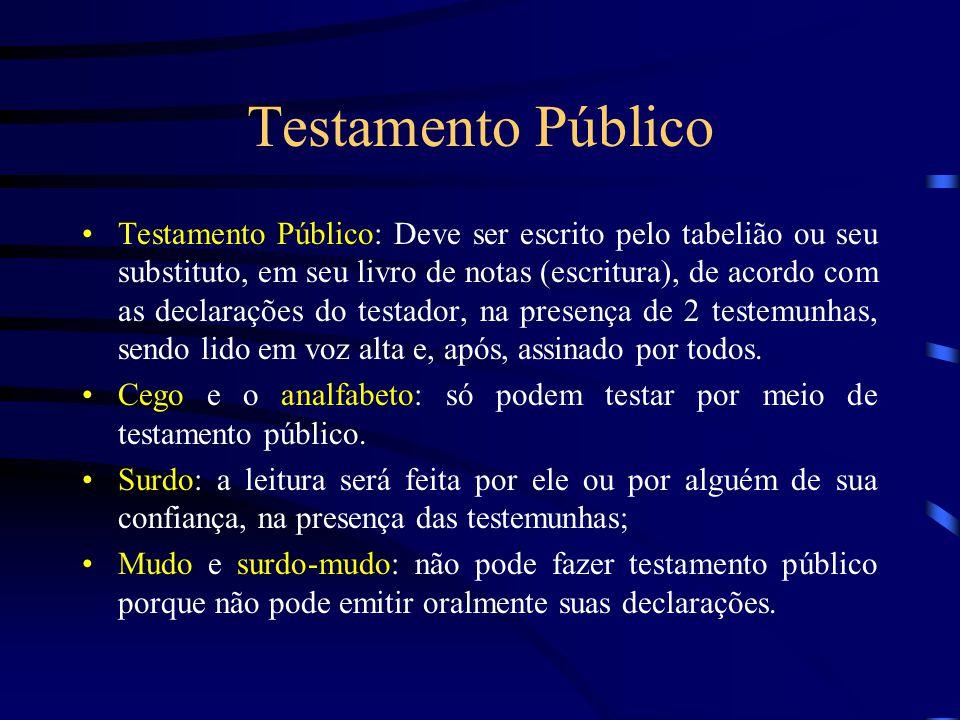 Testamento Público Testamento Público: Deve ser escrito pelo tabelião ou seu substituto, em seu livro de notas (escritura), de acordo com as declaraçõ