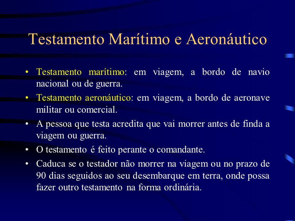 Testamento Marítimo e Aeronáutico Testamento marítimo: em viagem, a bordo de navio nacional ou de guerra. Testamento aeronáutico: em viagem, a bordo d
