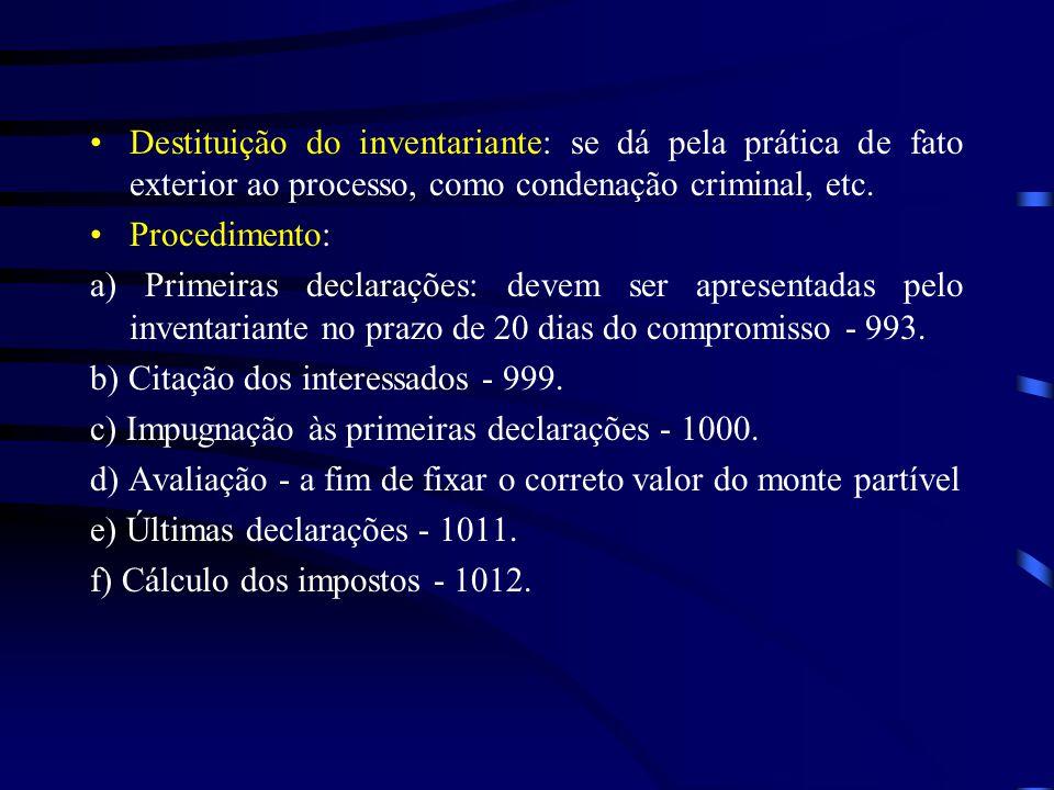 Destituição do inventariante: se dá pela prática de fato exterior ao processo, como condenação criminal, etc. Procedimento: a) Primeiras declarações: