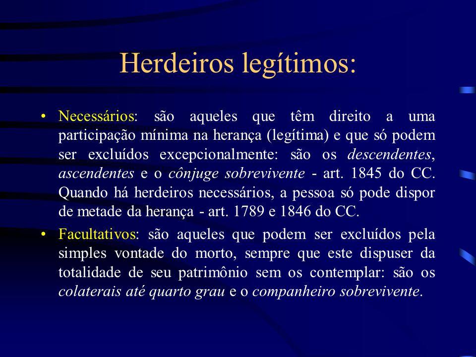 Herdeiros legítimos: Necessários: são aqueles que têm direito a uma participação mínima na herança (legítima) e que só podem ser excluídos excepcional