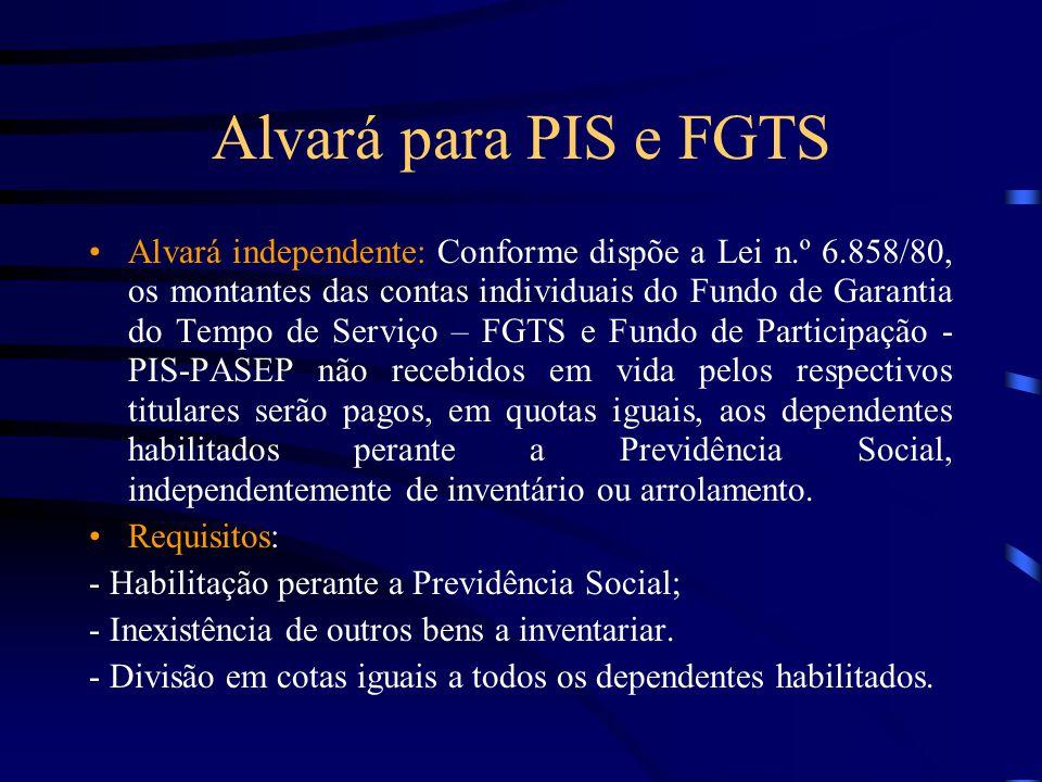 Alvará para PIS e FGTS Alvará independente: Conforme dispõe a Lei n.º 6.858/80, os montantes das contas individuais do Fundo de Garantia do Tempo de S