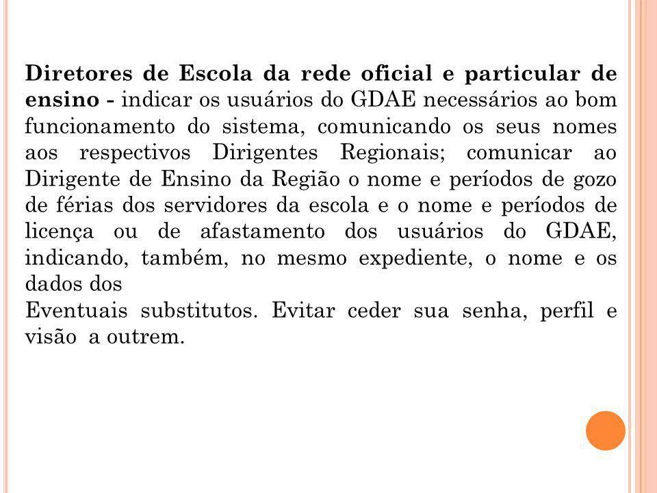 Diretores de Escola da rede oficial e particular de ensino - indicar os usuários do GDAE necessários ao bom funcionamento do sistema, comunicando os s