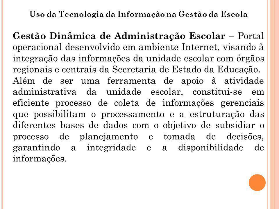 Uso da Tecnologia da Informação na Gestão da Escola Gestão Dinâmica de Administração Escolar – Portal operacional desenvolvido em ambiente Internet, v