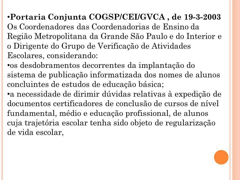 Portaria Conjunta COGSP/CEI/GVCA, de 19-3-2003 Os Coordenadores das Coordenadorias de Ensino da Região Metropolitana da Grande São Paulo e do Interior