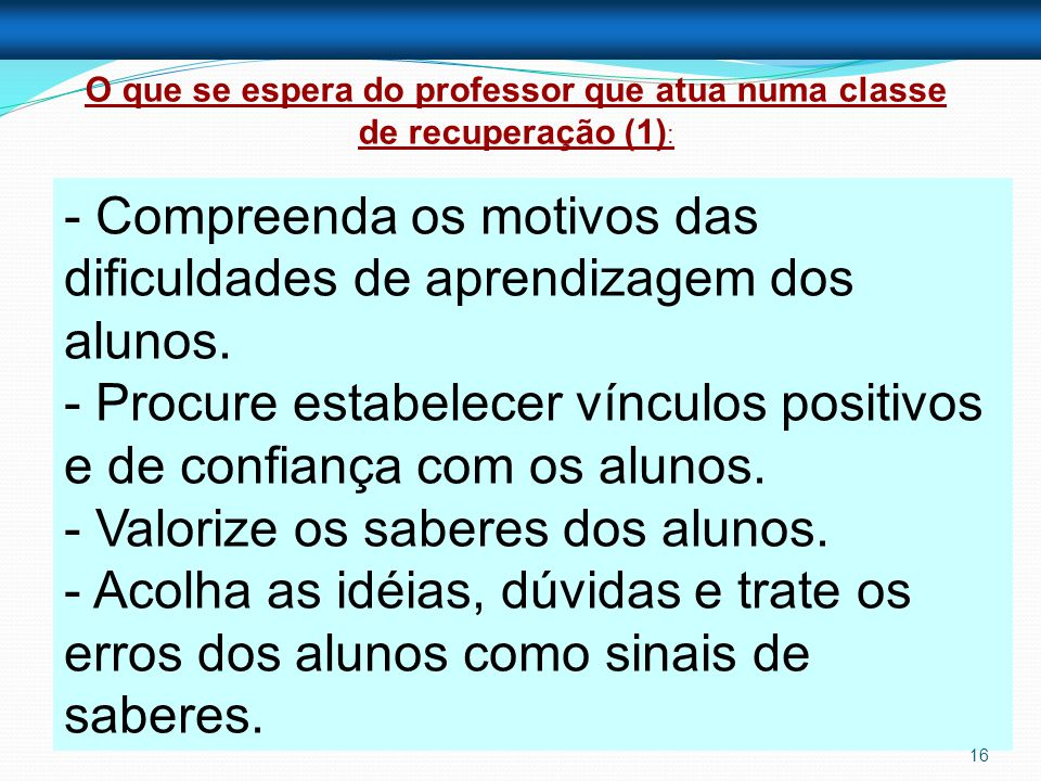 - Compreenda os motivos das dificuldades de aprendizagem dos alunos.