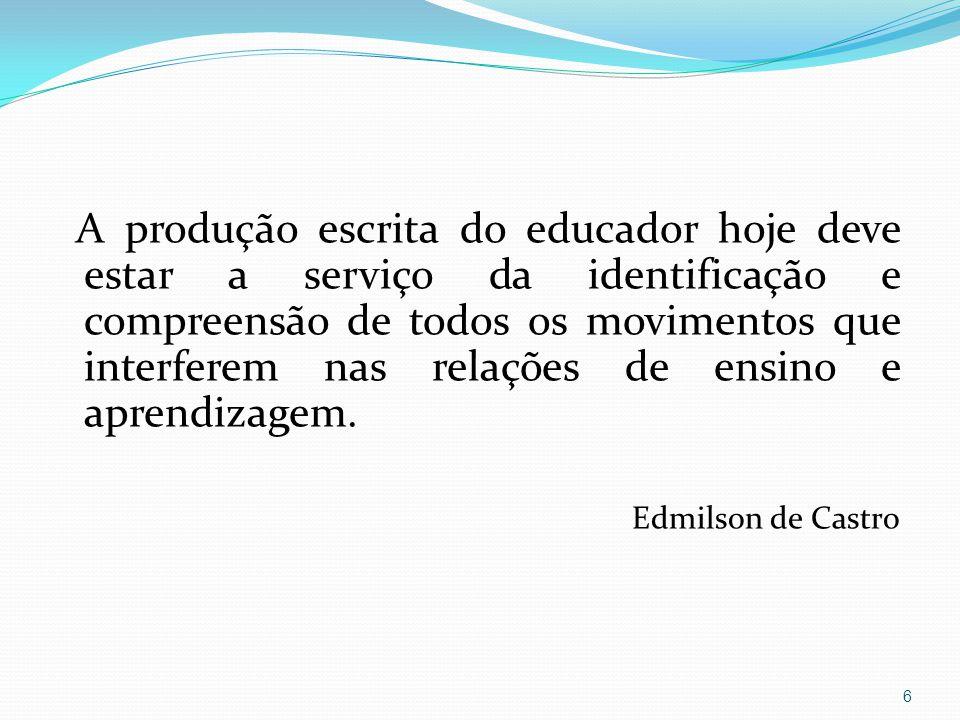A produção escrita do educador hoje deve estar a serviço da identificação e compreensão de todos os movimentos que interferem nas relações de ensino e aprendizagem.