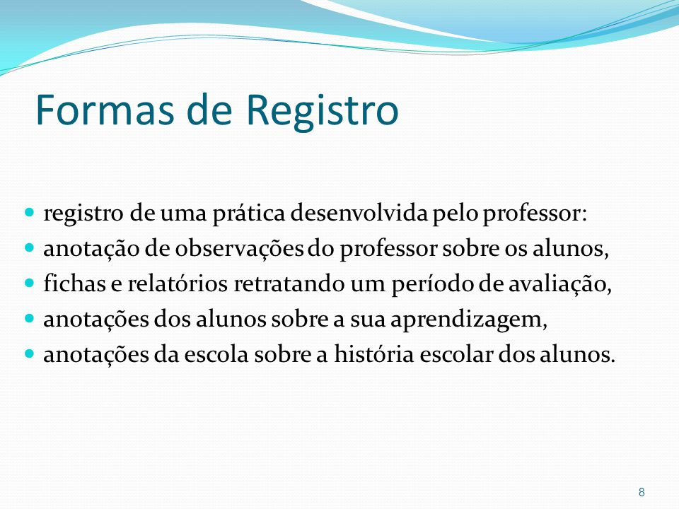 Formas de Registro registro de uma prática desenvolvida pelo professor: anotação de observações do professor sobre os alunos, fichas e relatórios retr