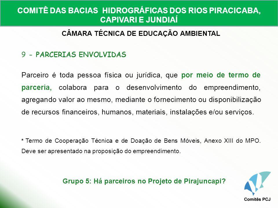 COMITÊ DAS BACIAS HIDROGRÁFICAS DOS RIOS PIRACICABA, CAPIVARI E JUNDIAÍ CÂMARA TÉCNICA DE EDUCAÇÃO AMBIENTAL 9 - PARCERIAS ENVOLVIDAS Parceiro é toda