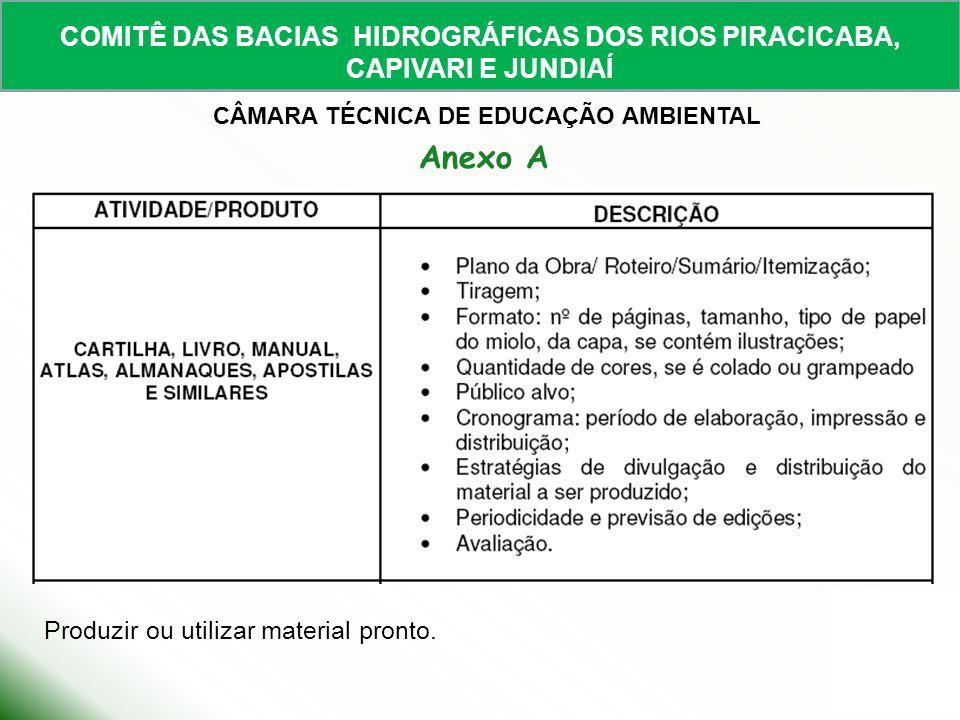 COMITÊ DAS BACIAS HIDROGRÁFICAS DOS RIOS PIRACICABA, CAPIVARI E JUNDIAÍ CÂMARA TÉCNICA DE EDUCAÇÃO AMBIENTAL Anexo A Produzir ou utilizar material pro