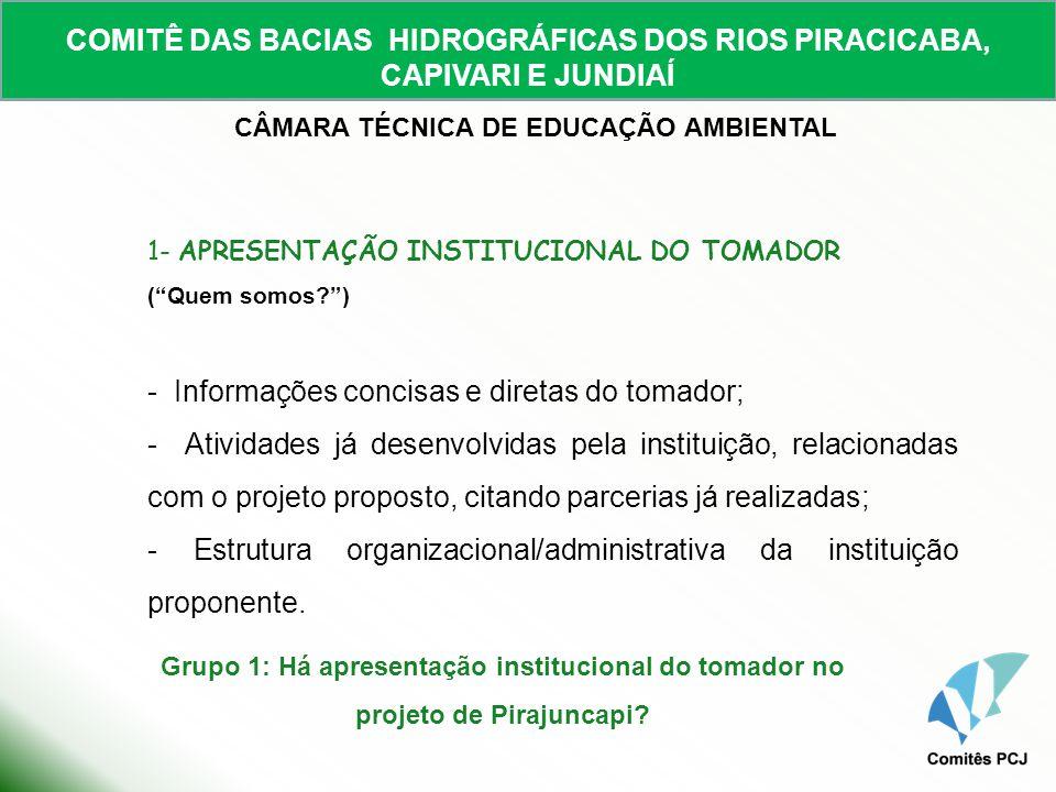 COMITÊ DAS BACIAS HIDROGRÁFICAS DOS RIOS PIRACICABA, CAPIVARI E JUNDIAÍ CÂMARA TÉCNICA DE EDUCAÇÃO AMBIENTAL 1- APRESENTAÇÃO INSTITUCIONAL DO TOMADOR