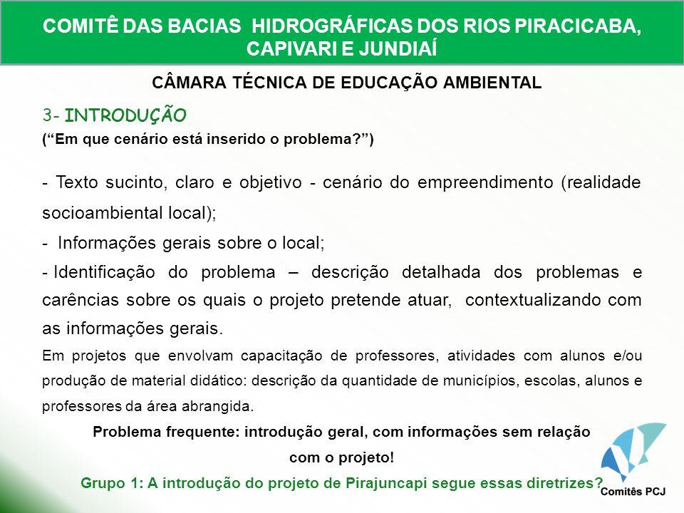 COMITÊ DAS BACIAS HIDROGRÁFICAS DOS RIOS PIRACICABA, CAPIVARI E JUNDIAÍ CÂMARA TÉCNICA DE EDUCAÇÃO AMBIENTAL 4 - JUSTIFICATIVA (Por que e para que executar o empreendimento?) - Razões pelas quais o empreendimento deve ser realizado e como poderá contribuir para a solução ou amenização dos problemas identificados; - Indicação da compatibilidade com o Plano das Bacias PCJ 2010-2020.