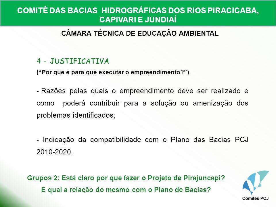 COMITÊ DAS BACIAS HIDROGRÁFICAS DOS RIOS PIRACICABA, CAPIVARI E JUNDIAÍ CÂMARA TÉCNICA DE EDUCAÇÃO AMBIENTAL 5 - OBJETIVOS (O que se pretende fazer?) - Claros e realistas; - Propósitos do projeto e resultados a serem alcançados; - Passíveis de serem alcançados por meio das metas e atividades propostas, de forma coerente com a justificativa.