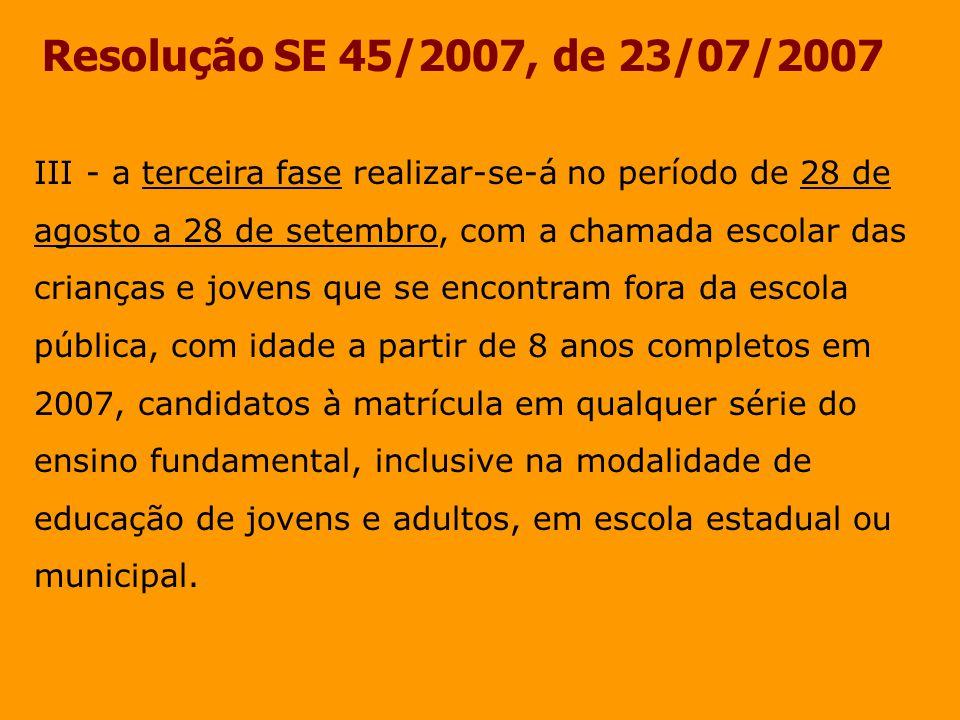 Resolução SE 45/2007, de 23/07/2007 III - a terceira fase realizar-se-á no período de 28 de agosto a 28 de setembro, com a chamada escolar das criança