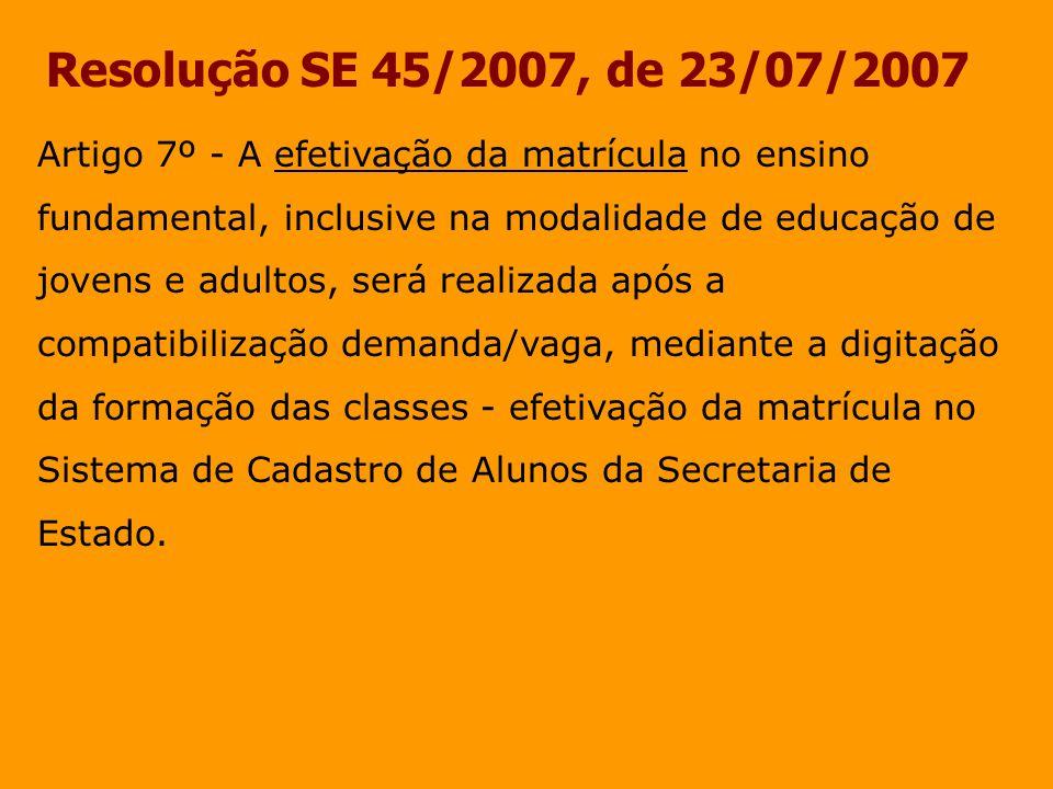 Resolução SE 45/2007, de 23/07/2007 Artigo 7º - A efetivação da matrícula no ensino fundamental, inclusive na modalidade de educação de jovens e adult
