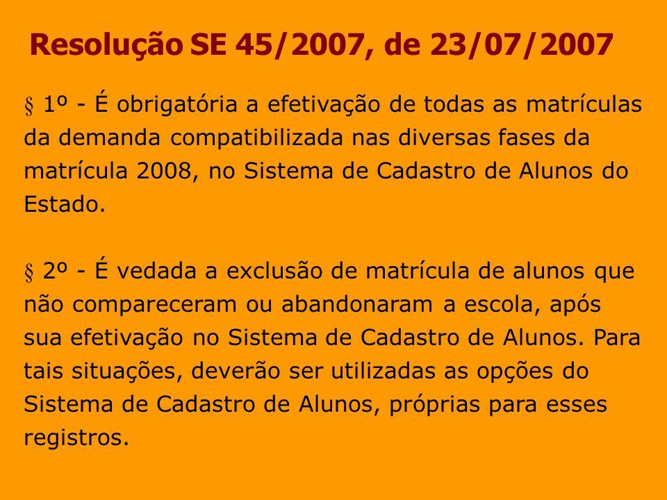 Resolução SE 45/2007, de 23/07/2007 § 1º - É obrigatória a efetivação de todas as matrículas da demanda compatibilizada nas diversas fases da matrícul