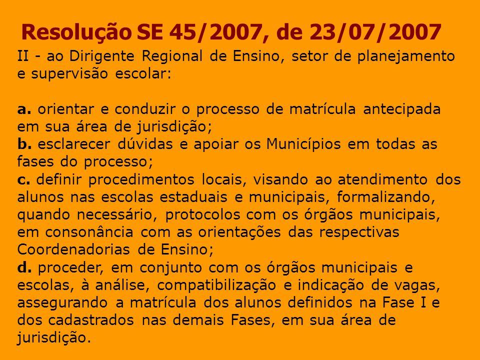 Resolução SE 45/2007, de 23/07/2007 II - ao Dirigente Regional de Ensino, setor de planejamento e supervisão escolar: a. orientar e conduzir o process