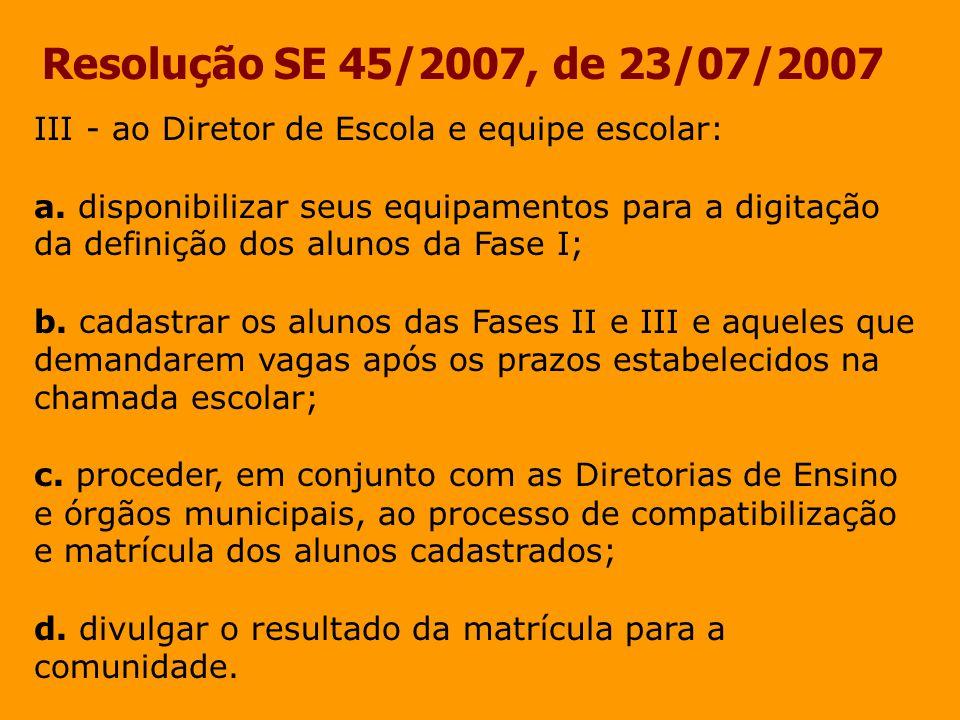 Resolução SE 45/2007, de 23/07/2007 III - ao Diretor de Escola e equipe escolar: a. disponibilizar seus equipamentos para a digitação da definição dos