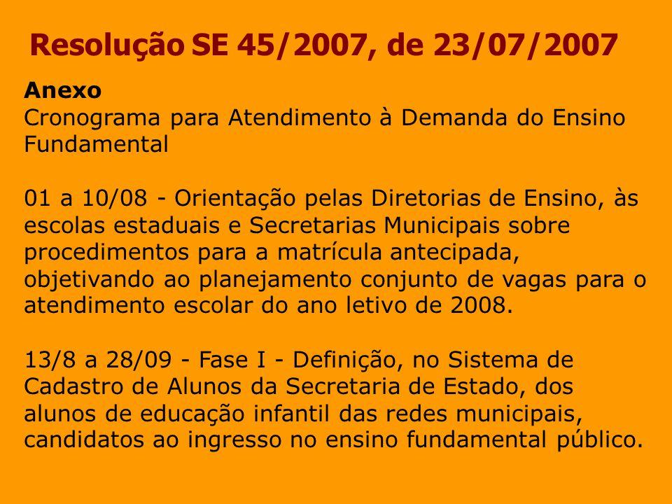 Resolução SE 45/2007, de 23/07/2007 Anexo Cronograma para Atendimento à Demanda do Ensino Fundamental 01 a 10/08 - Orientação pelas Diretorias de Ensi