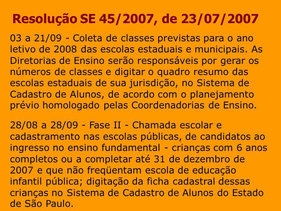Resolução SE 45/2007, de 23/07/2007 03 a 21/09 - Coleta de classes previstas para o ano letivo de 2008 das escolas estaduais e municipais. As Diretori