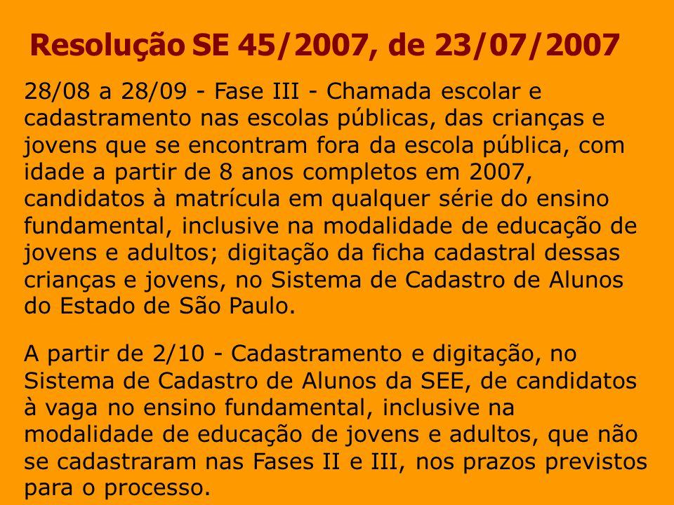 Resolução SE 45/2007, de 23/07/2007 28/08 a 28/09 - Fase III - Chamada escolar e cadastramento nas escolas públicas, das crianças e jovens que se enco
