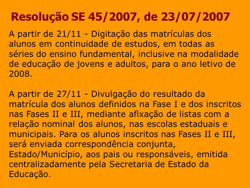Resolução SE 45/2007, de 23/07/2007 A partir de 21/11 - Digitação das matrículas dos alunos em continuidade de estudos, em todas as séries do ensino f