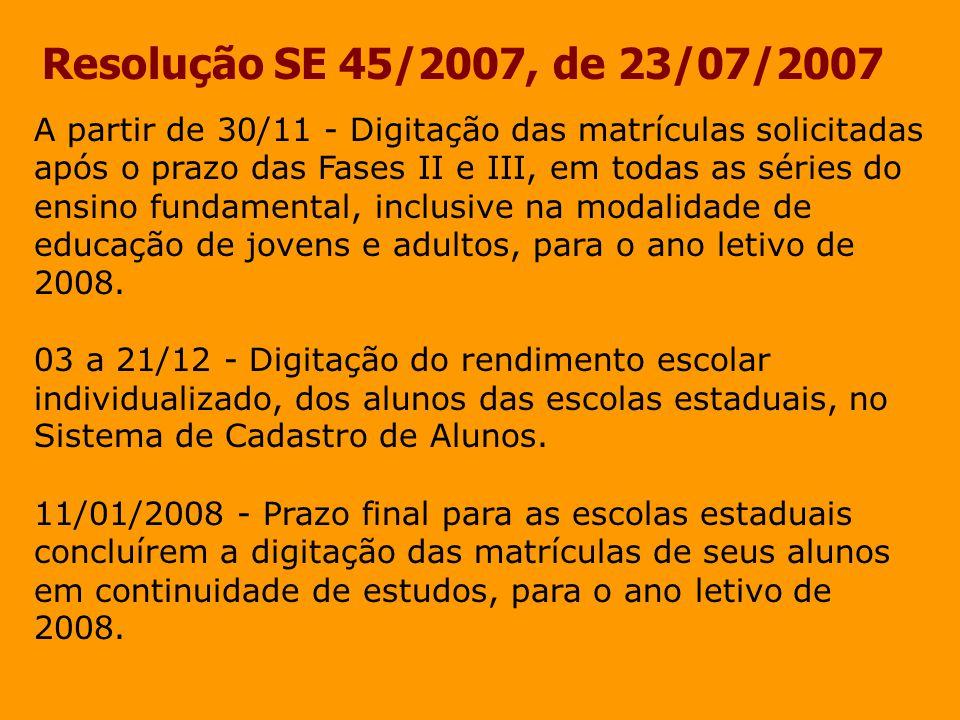 Resolução SE 45/2007, de 23/07/2007 A partir de 30/11 - Digitação das matrículas solicitadas após o prazo das Fases II e III, em todas as séries do en